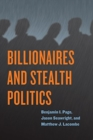Billionaires and Stealth Politics - Book