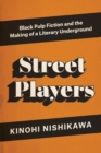 Street Players : Black Pulp Fiction and the Making of a Literary Underground - eBook