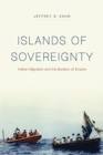 Islands of Sovereignty : Haitian Migration and the Borders of Empire - Book