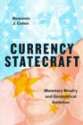 Currency Statecraft : Monetary Rivalry and Geopolitical Ambition - Book
