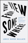 The View from Somewhere : Undoing the Myth of Journalistic Objectivity - Book