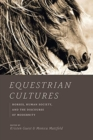 Equestrian Cultures : Horses, Human Society, and the Discourse of Modernity - Book