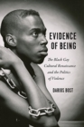 Evidence of Being : The Black Gay Cultural Renaissance and the Politics of Violence - Book