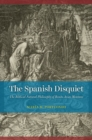 The Spanish Disquiet : The Biblical Natural Philosophy of Benito Arias Montano - Book