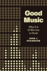 Good Music : What It Is and Who Gets to Decide - Book
