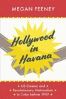 Hollywood in Havana : Us Cinema and Revolutionary Nationalism in Cuba Before 1959 - Book