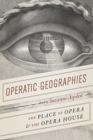 Operatic Geographies : The Place of Opera and the Opera House - Book