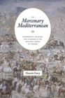 The Mercenary Mediterranean : Sovereignty, Religion, and Violence in the Medieval Crown of Aragon - Book