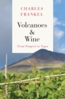 Volcanoes and Wine : From Pompeii to Napa - eBook