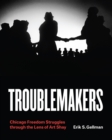 Troublemakers : Chicago Freedom Struggles Through the Lens of Art Shay - Book