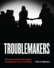 Troublemakers : Chicago Freedom Struggles through the Lens of Art Shay - eBook