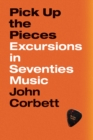 Pick Up the Pieces : Excursions in Seventies Music - eBook
