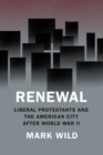 Renewal : Liberal Protestants and the American City After World War II - Book