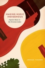 Making Music Indigenous : Popular Music in the Peruvian Andes - Book