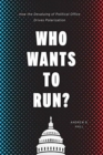 Who Wants to Run? : How the Devaluing of Political Office Drives Polarization - Book