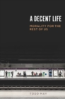 A Decent Life : Morality for the Rest of Us - eBook