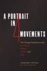 A Portrait in Four Movements : The Chicago Symphony Under Barenboim, Boulez, Haitink, and Muti - Book
