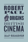 Robert Paul and the Origins of British Cinema - eBook