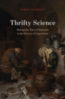 Thrifty Science : Making the Most of Materials in the History of Experiment - Book