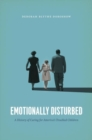 Emotionally Disturbed : A History of Caring for America's Troubled Children - Book