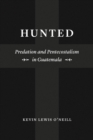 Hunted : Predation and Pentecostalism in Guatemala - eBook