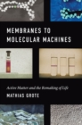 Membranes to Molecular Machines : Active Matter and the Remaking of Life - eBook