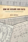 How We Became Our Data : A Genealogy of the Informational Person - Book