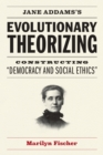 "Jane Addams's Evolutionary Theorizing : Constructing ""Democracy and Social Ethics"" - eBook"