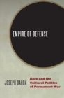 Empire of Defense : Race and the Cultural Politics of Permanent War - eBook
