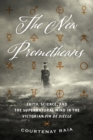The New Prometheans : Faith, Science, and the Supernatural Mind in the Victorian Fin de Siecle - Book