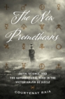 The New Prometheans : Faith, Science, and the Supernatural Mind in the Victorian Fin de Siecle - eBook