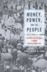 Money, Power, and the People : The American Struggle to Make Banking Democratic - Book