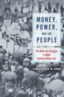 Money, Power, and the People : The American Struggle to Make Banking Democratic - eBook