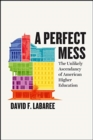 A Perfect Mess : The Unlikely Ascendancy of American Higher Education - Book