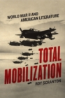 Total Mobilization : World War II and American Literature - Book