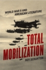 Total Mobilization : World War II and American Literature - eBook