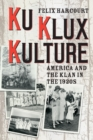 Ku Klux Kulture : America and the Klan in the 1920s - Book