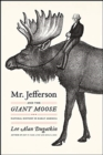 Mr. Jefferson and the Giant Moose : Natural History in Early America - Book