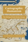 Cartographic Humanism : The Making of Early Modern Europe - eBook