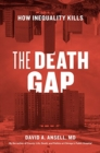 The Death Gap : How Inequality Kills - Book