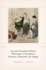 "Socrates Founding Political Philosophy in Xenophon's ""Economist"", ""Symposium"", and ""Apology"" - eBook"