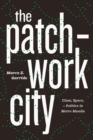 The Patchwork City : Class, Space, and Politics in Metro Manila - eBook