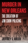 Murder in New Orleans : The Creation of Jim Crow Policing - eBook