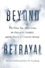 Beyond Betrayal : The Priest Sex Abuse Crisis, the Voice of the Faithful, and the Process of Collective Identity - Book