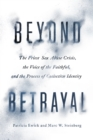 Beyond Betrayal : The Priest Sex Abuse Crisis, the Voice of the Faithful, and the Process of Collective Identity - eBook