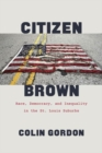 Citizen Brown : Race, Democracy, and Inequality in the St. Louis Suburbs - Book