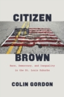 Citizen Brown : Race, Democracy, and Inequality in the St. Louis Suburbs - eBook