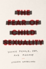 The Fear of Child Sexuality : Young People, Sex, and Agency - eBook