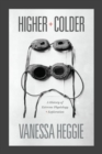 Higher and Colder : A History of Extreme Physiology and Exploration - Book