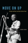 Move On Up : Chicago Soul Music and Black Cultural Power - eBook